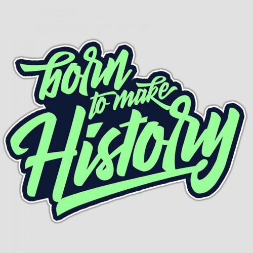 Born to make History
